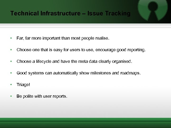 Technical Infrastructure – Issue Tracking • Far, far more important than most people realise.