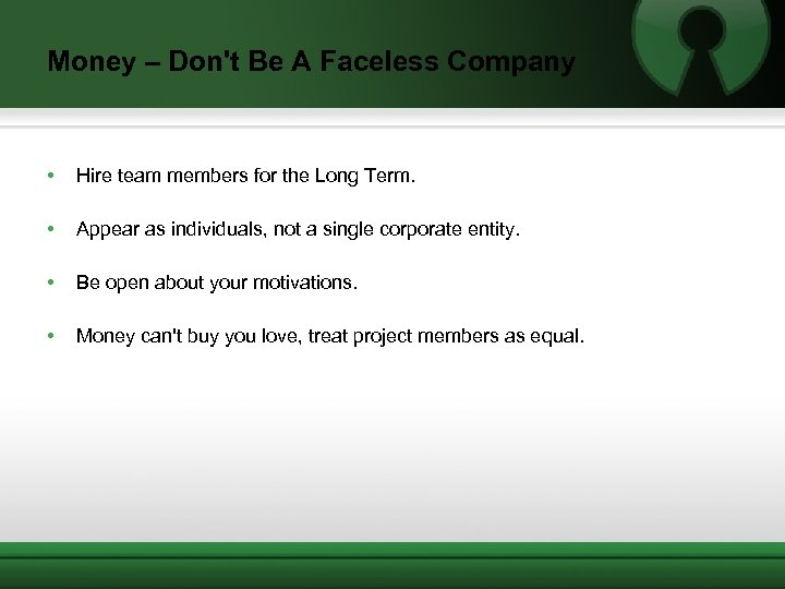 Money – Don't Be A Faceless Company • Hire team members for the Long
