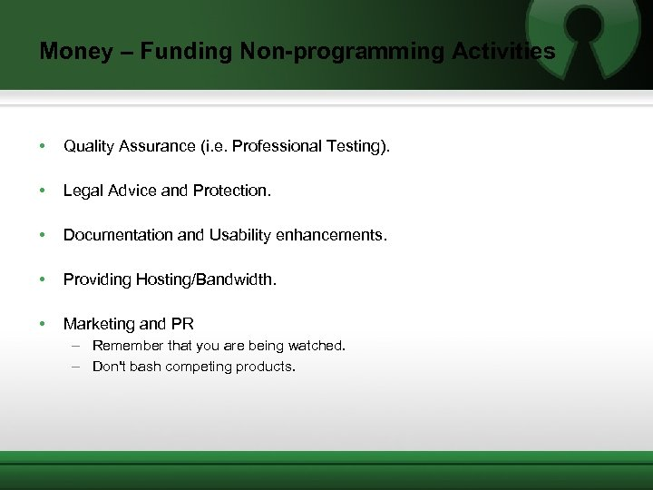 Money – Funding Non-programming Activities • Quality Assurance (i. e. Professional Testing). • Legal