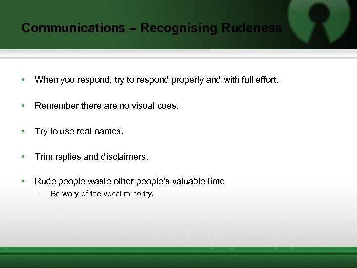 Communications – Recognising Rudeness • When you respond, try to respond properly and with