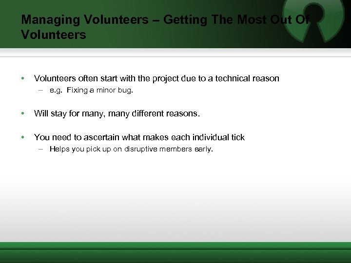 Managing Volunteers – Getting The Most Out Of Volunteers • Volunteers often start with