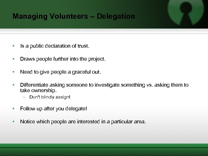 Managing Volunteers – Delegation • Is a public declaration of trust. • Draws people