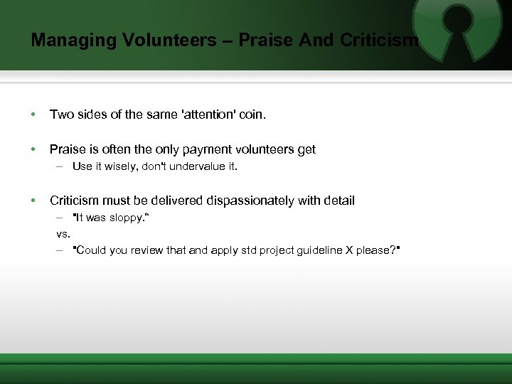 Managing Volunteers – Praise And Criticism • Two sides of the same 'attention' coin.