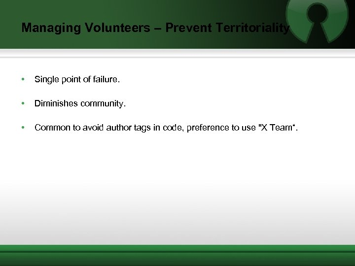 Managing Volunteers – Prevent Territoriality • Single point of failure. • Diminishes community. •