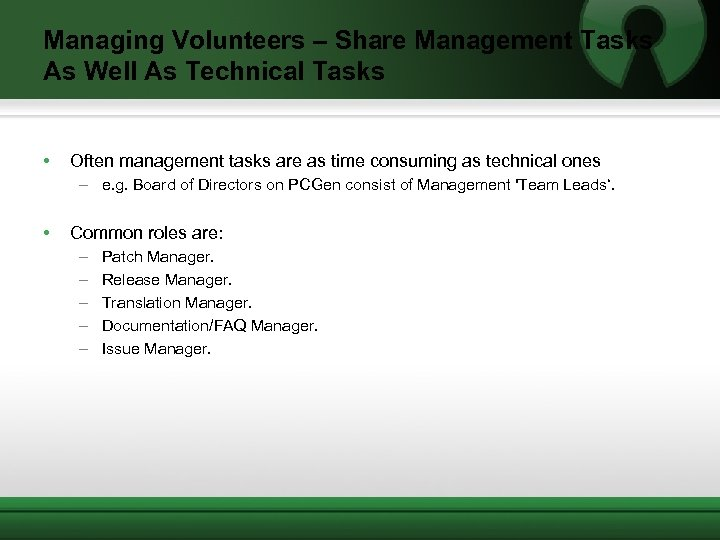 Managing Volunteers – Share Management Tasks As Well As Technical Tasks • Often management
