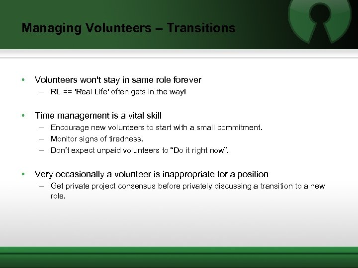 Managing Volunteers – Transitions • Volunteers won't stay in same role forever – RL