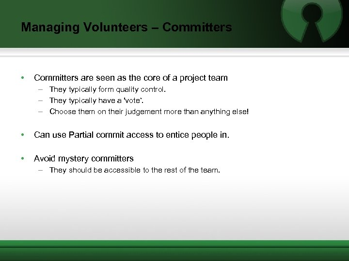 Managing Volunteers – Committers • Committers are seen as the core of a project