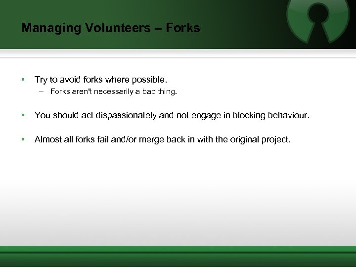 Managing Volunteers – Forks • Try to avoid forks where possible. – Forks aren't