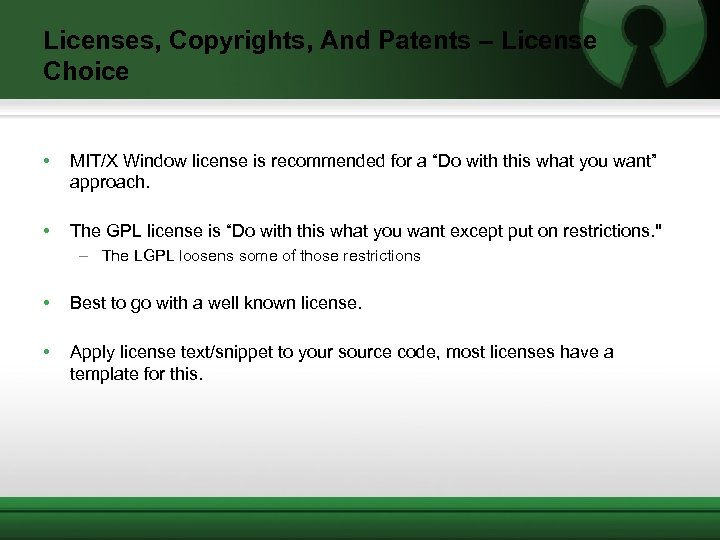 Licenses, Copyrights, And Patents – License Choice • MIT/X Window license is recommended for