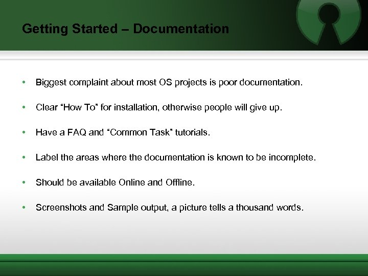 Getting Started – Documentation • Biggest complaint about most OS projects is poor documentation.