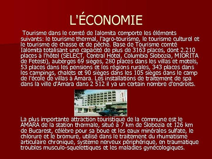 L'ÉCONOMIE Tourisme dans le comté de Ialomita comporte les éléments suivants: le tourisme thermal,