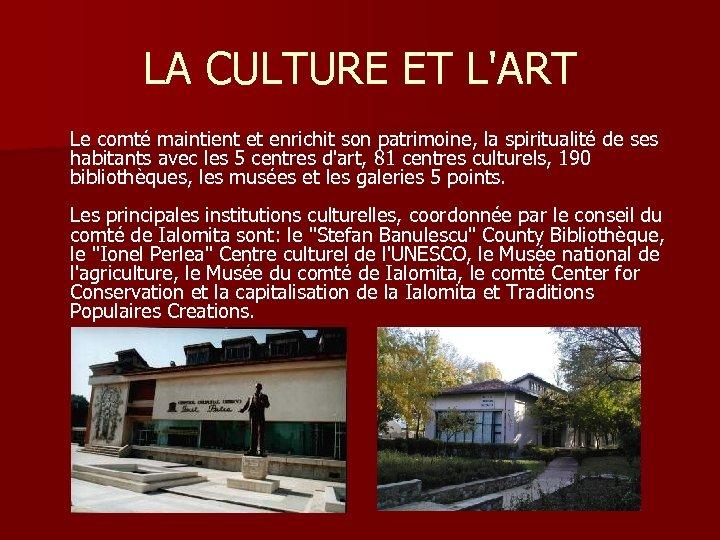 LA CULTURE ET L'ART Le comté maintient et enrichit son patrimoine, la spiritualité de
