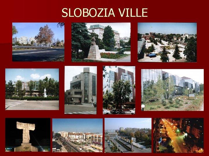 SLOBOZIA VILLE