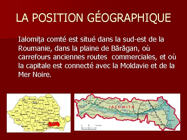 LA POSITION GÉOGRAPHIQUE Ialomiţa comté est situé dans la sud-est de la Roumanie, dans