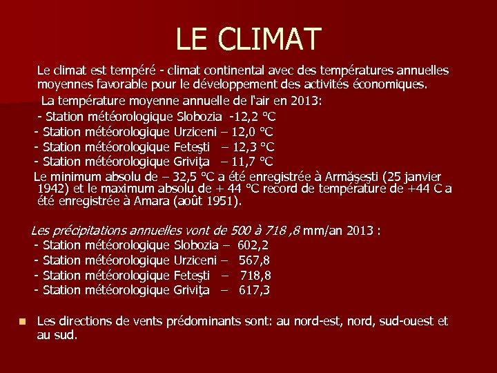 LE CLIMAT Le climat est tempéré - climat continental avec des températures annuelles moyennes