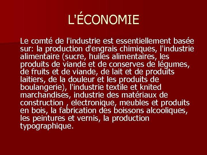 L'ÉCONOMIE Le comté de l'industrie est essentiellement basée sur: la production d'engrais chimiques, l'industrie
