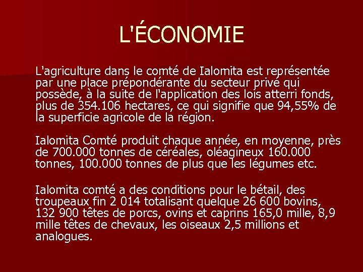 L'ÉCONOMIE L'agriculture dans le comté de Ialomita est représentée par une place prépondérante du