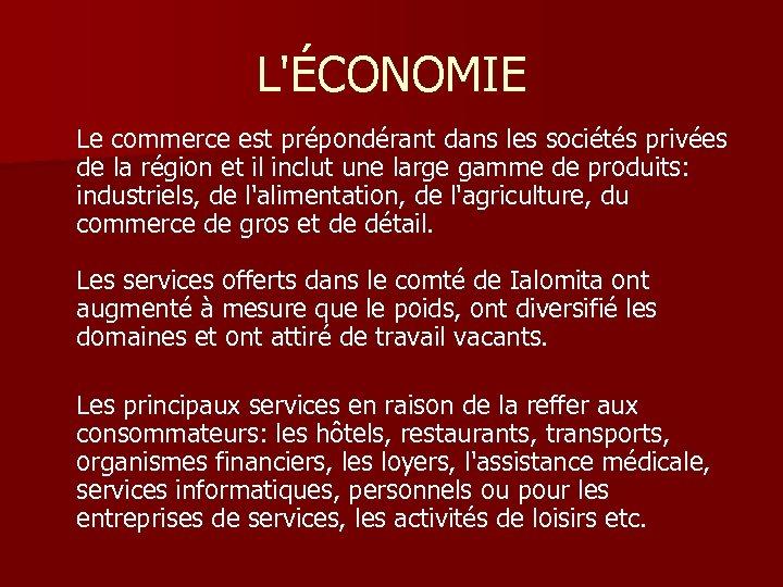 L'ÉCONOMIE Le commerce est prépondérant dans les sociétés privées de la région et il