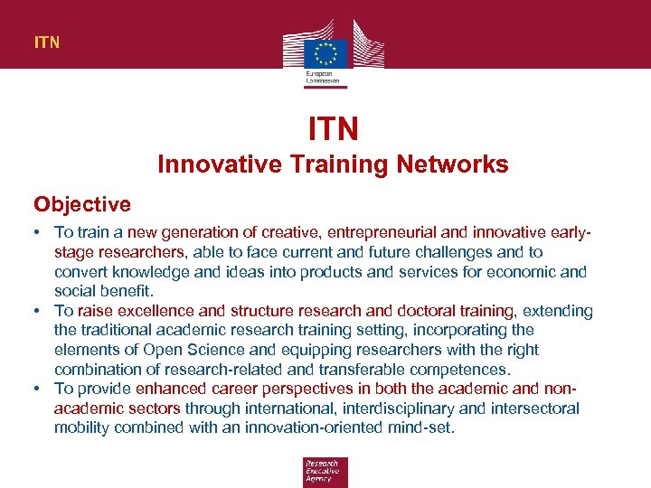 ITN Innovative Training Networks Objective • To train a new generation of creative, entrepreneurial