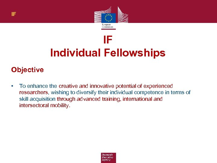 IF IF Individual Fellowships Objective • To enhance the creative and innovative potential of