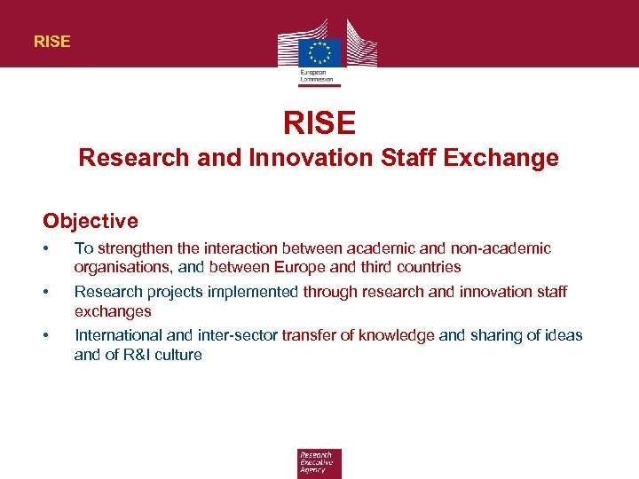 RISE Research and Innovation Staff Exchange Objective • To strengthen the interaction between academic