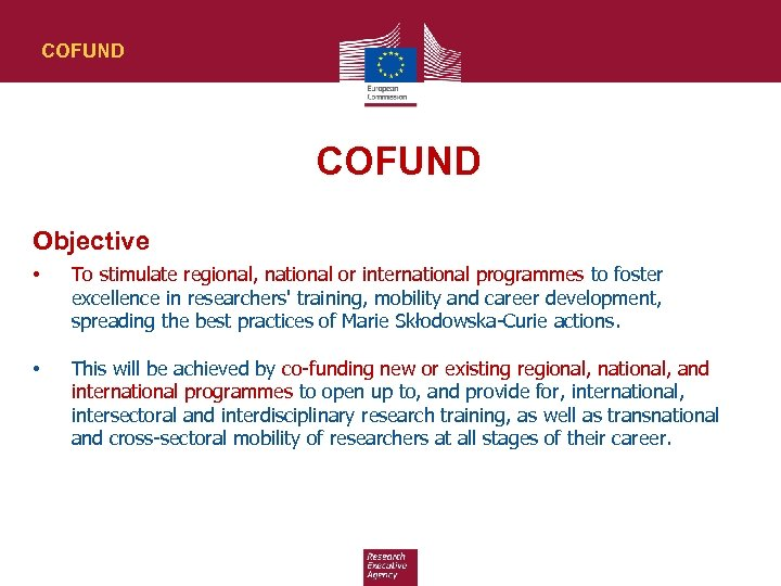 COFUND Objective • To stimulate regional, national or international programmes to foster excellence in