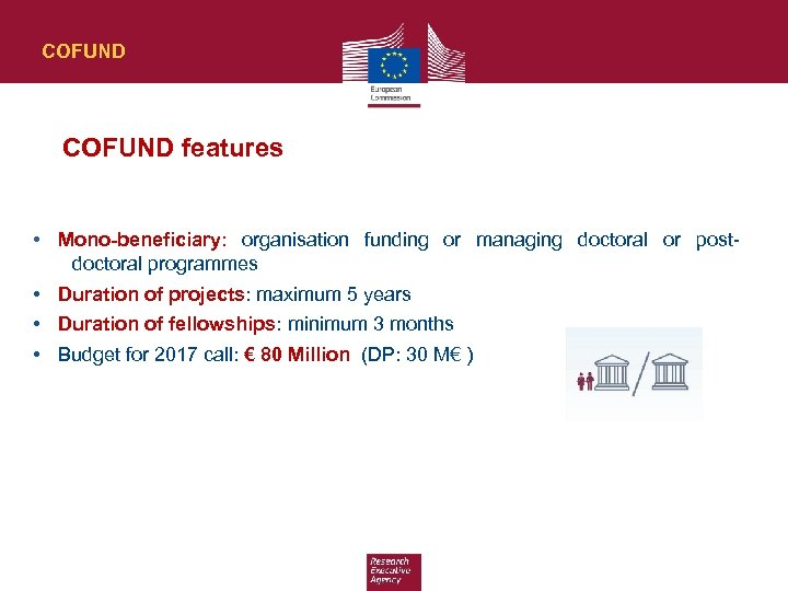 COFUND features • Mono-beneficiary: organisation funding or managing doctoral or postdoctoral programmes • Duration