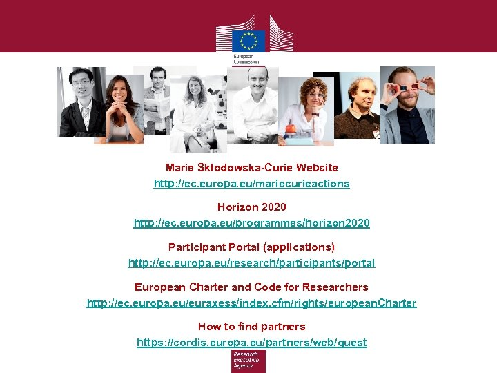 Marie Skłodowska-Curie Website http: //ec. europa. eu/mariecurieactions Horizon 2020 http: //ec. europa. eu/programmes/horizon 2020