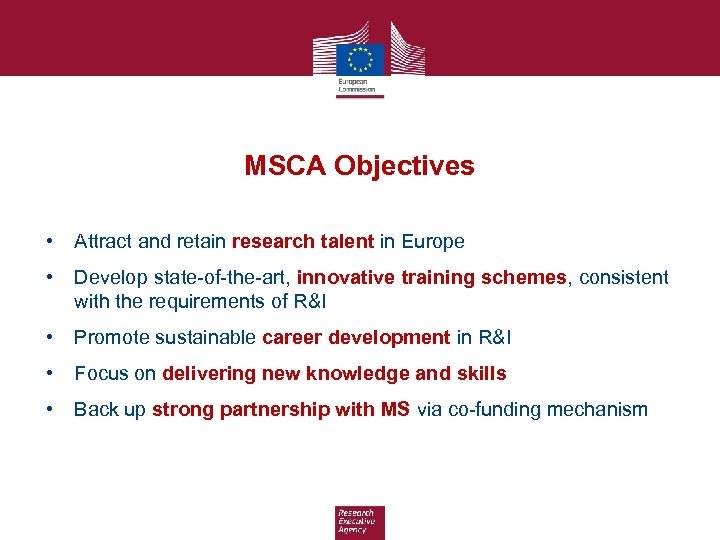 MSCA Objectives • Attract and retain research talent in Europe • Develop state-of-the-art, innovative