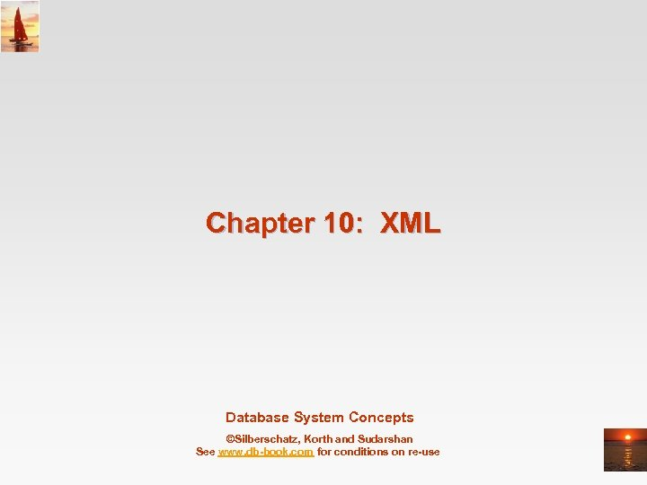 Chapter 10: XML Database System Concepts ©Silberschatz, Korth and Sudarshan See www. db-book. com