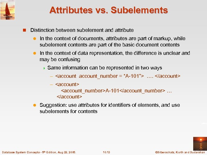 Attributes vs. Subelements n Distinction between subelement and attribute l In the context of