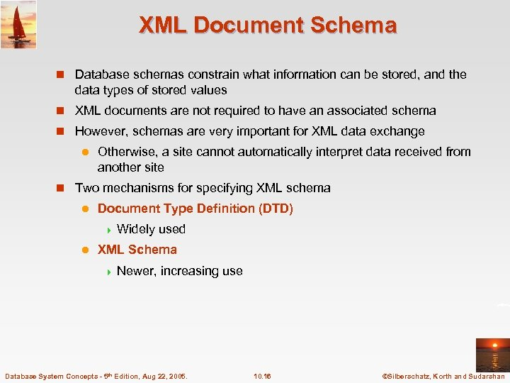 XML Document Schema n Database schemas constrain what information can be stored, and the