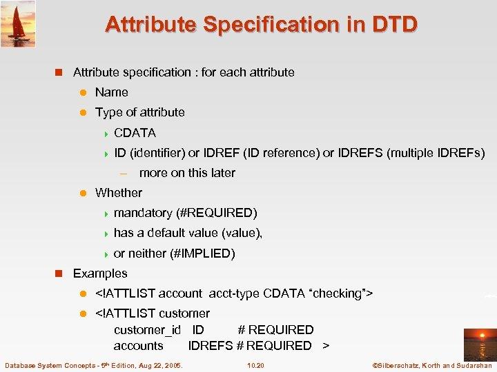 Attribute Specification in DTD n Attribute specification : for each attribute l Name l