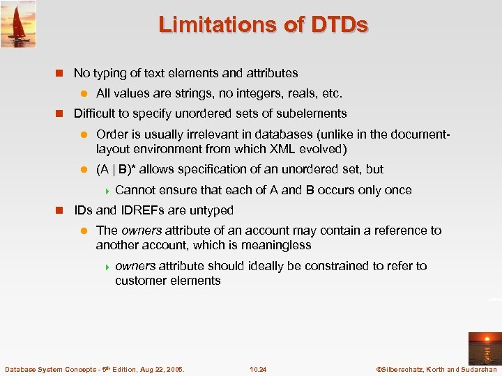 Limitations of DTDs n No typing of text elements and attributes l All values