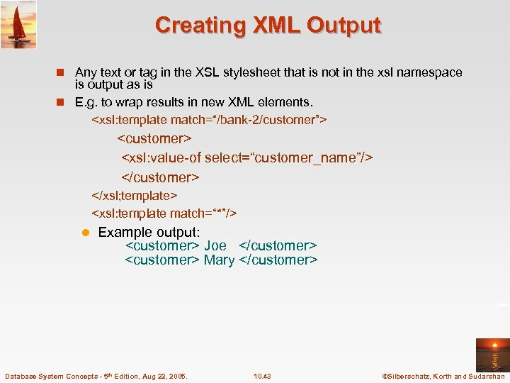 Creating XML Output n Any text or tag in the XSL stylesheet that is