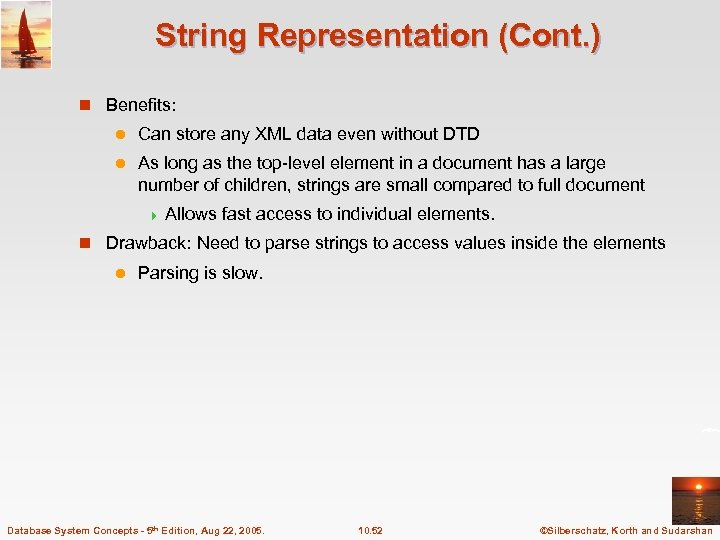 String Representation (Cont. ) n Benefits: l Can store any XML data even without