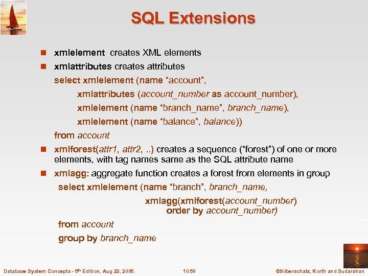 SQL Extensions n xmlelement creates XML elements n xmlattributes creates attributes select xmlelement (name