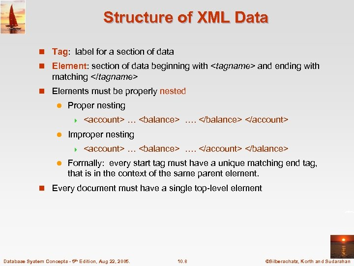 Structure of XML Data n Tag: label for a section of data n Element: