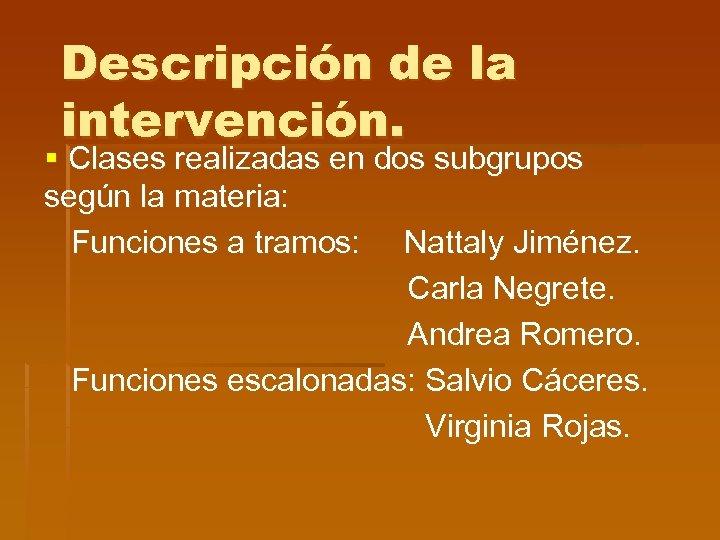 Descripción de la intervención. § Clases realizadas en dos subgrupos según la materia: Funciones