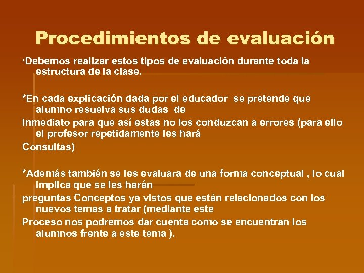Procedimientos de evaluación *Debemos realizar estos tipos de evaluación durante toda la estructura de