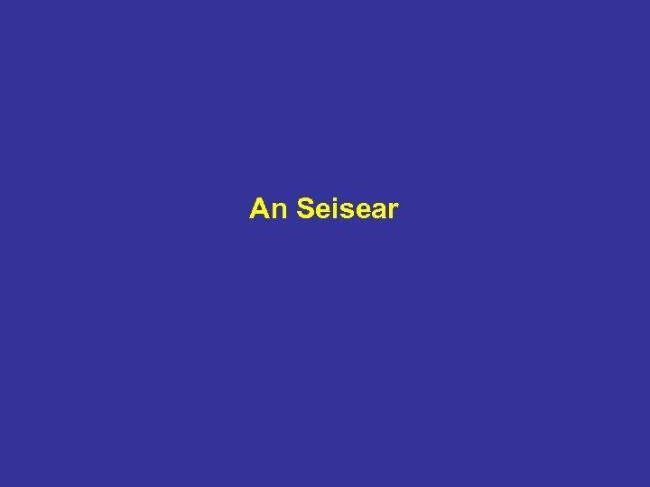 An Seisear