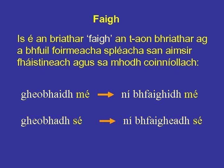 Faigh Is é an briathar 'faigh' an t-aon bhriathar ag a bhfuil foirmeacha spléacha