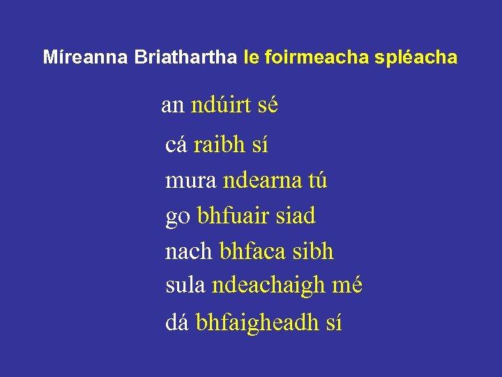 Míreanna Briathartha le foirmeacha spléacha an ndúirt sé cá raibh sí mura ndearna tú
