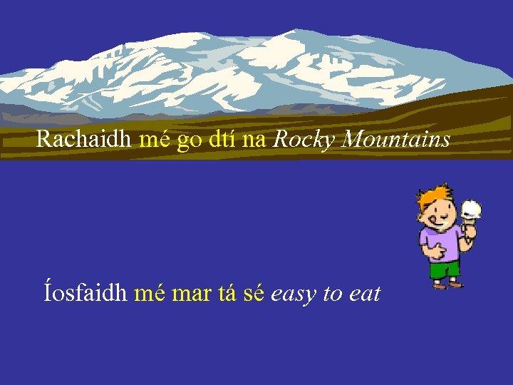 Rachaidh mécá raibh síRocky Mountains go dtí na Íosfaidh mé mar tá sé easy