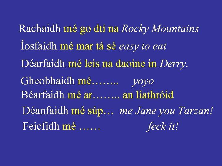 Rachaidh mé go dtí na Rocky Mountains Íosfaidh mé mar tá sé easy to