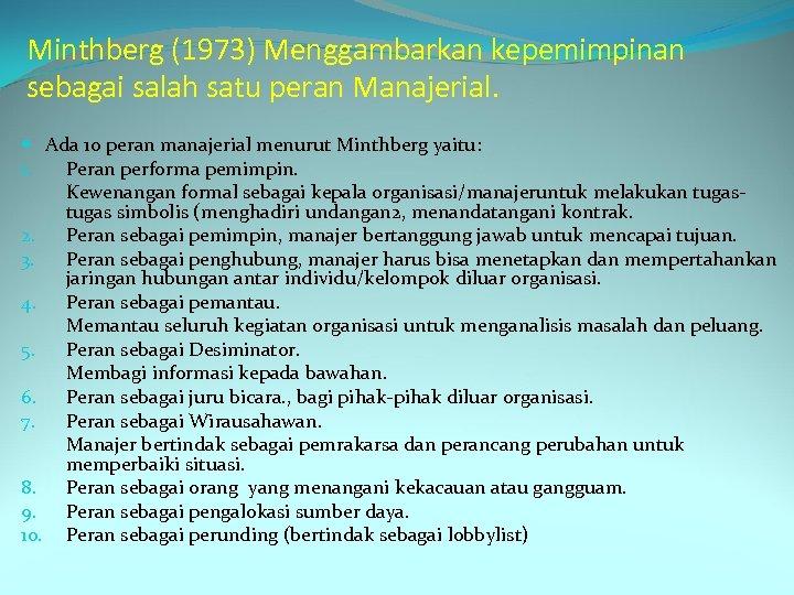 Minthberg (1973) Menggambarkan kepemimpinan sebagai salah satu peran Manajerial. Ada 10 peran manajerial menurut