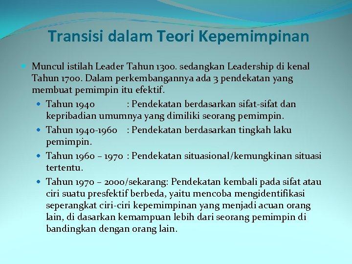 Transisi dalam Teori Kepemimpinan Muncul istilah Leader Tahun 1300. sedangkan Leadership di kenal Tahun