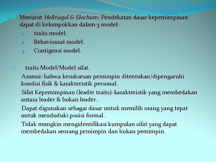 Menurut Hellriegel & Slochum: Pendekatan dasar kepemimpinan dapat di kelompokkan dalam 3 model: