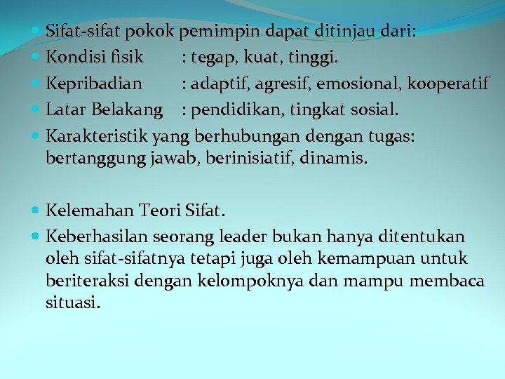 Sifat-sifat pokok pemimpin dapat ditinjau dari: Kondisi fisik : tegap, kuat, tinggi. Kepribadian