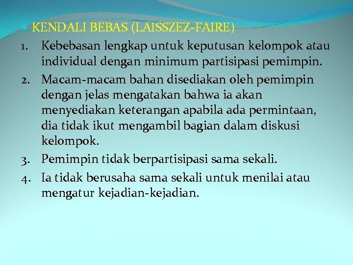 KENDALI BEBAS (LAISSZEZ-FAIRE) 1. Kebebasan lengkap untuk keputusan kelompok atau individual dengan minimum
